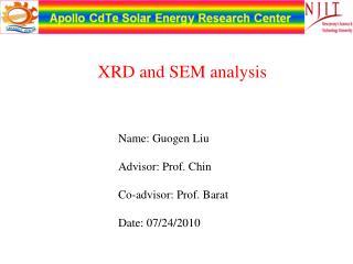 Name:  Guogen  Liu Advisor: Prof. Chin Co-advisor: Prof.  Barat Date: 07/24/2010
