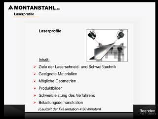 Laserprofile              Inhalt:     Ziele der Laserschneid- und Schwei technik   Geeignete Materialien   M gliche Geom