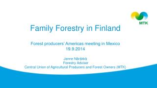 Family Forestry in Finland Forest  producers '  Americas meeting in Mexico  19.9.2014