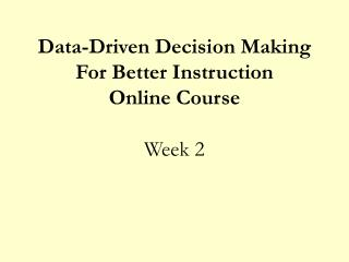 Data-Driven Decision Making For Better Instruction  Online Course Week 2