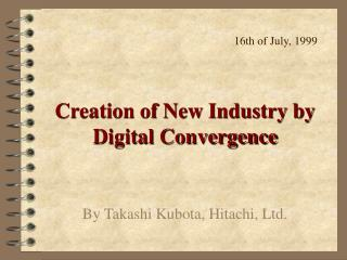 Creation of New Industry by Digital Convergence