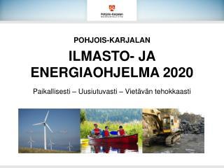 POHJOIS-KARJALAN  ILMASTO- JA ENERGIAOHJELMA 2020
