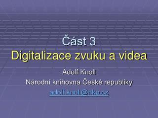 Část  3 Digit alizace zvuku a videa