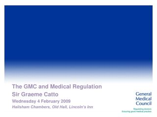 The GMC and Medical Regulation Sir Graeme Catto Wednesday 4 February 2009