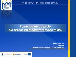 Fundusze europejskie dla przedsi?biorc�w w ramach MRPO