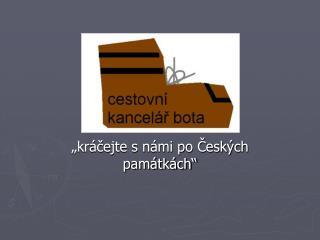 """""""kráčejte s námi po Českých památkách"""""""