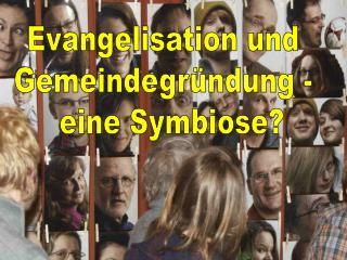 Evangelisation und  Gemeindegr�ndung -   eine Symbiose?