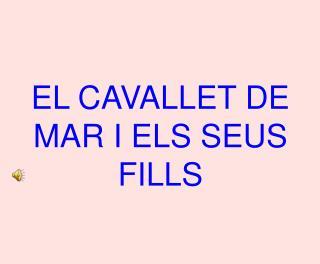 EL CAVALLET DE MAR I ELS SEUS FILLS