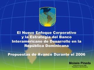 Moisés Pineda Representante BID República Dominicana
