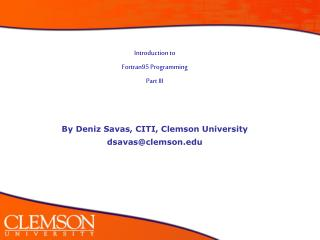 Introduction to  Fortran95 Programming Part III By Deniz Savas, CITI, Clemson University