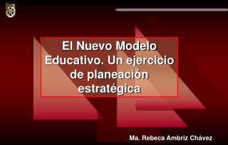 El Nuevo Modelo Educativo. Un ejercicio de planeación estratégica