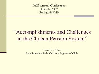 """ Accomplishments and Challenges in the Chilean Pension System """