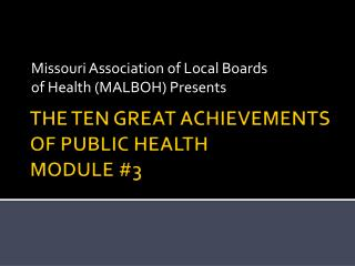 THE TEN GREAT ACHIEVEMENTS OF PUBLIC HEALTH MODULE #3