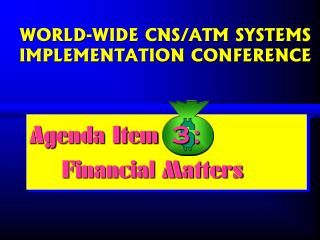 WORLD-WIDE CNS/ATM SYSTEMS IMPLEMENTATION CONFERENCE