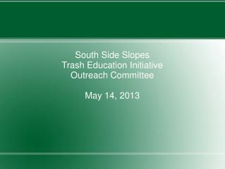 South Side Slopes Trash Education Initiative Outreach Committee May 14, 2013
