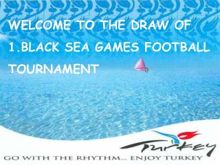 WELCOME TO THE DRAW OF 1.BLACK SEA GAMES FOOTBALL  TOURNAMENT