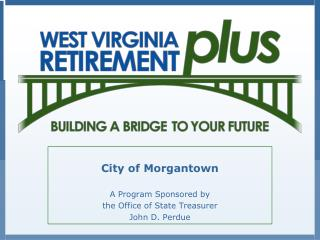 City of Morgantown A Program Sponsored by  the Office of State Treasurer John D. Perdue