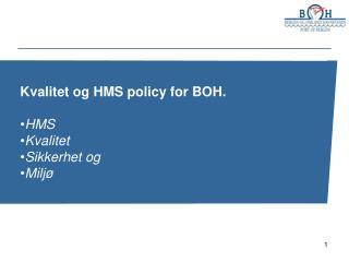 Kvalitet og HMS policy for BOH. HMS Kvalitet Sikkerhet og Miljø