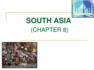 SOUTH ASIA  CHAPTER 8