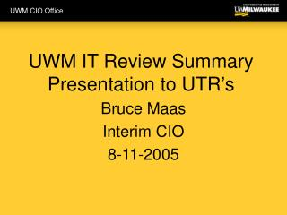 UWM IT Review Summary Presentation to UTR's