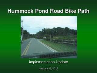 Hummock Pond Road Bike Path  Implementation Update January 25, 2012