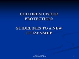 CHILDREN UNDER PROTECTION: GUIDELINES TO A NEW CITIZENSHIP