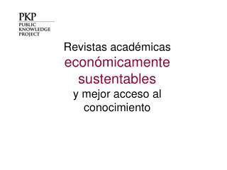 Revistas académicas  económicamente sustentables y mejor acceso al conocimiento