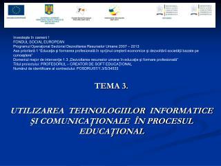 TEMA  3 . UTILIZAREA  TEHNOLOGIILOR  INFORMATICE ŞI COMUNICAŢIONALE  ÎN PROCESUL EDUCAŢIONAL