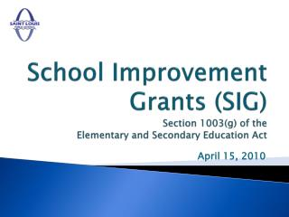 School Improvement Grants (SIG)  Section 1003(g) of the  Elementary and Secondary Education Act