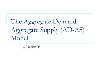 The Aggregate Demand-Aggregate Supply (AD-AS) Model