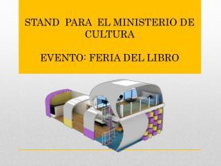 STAND  PARA  EL MINISTERIO DE CULTURA EVENTO: FERIA DEL LIBRO