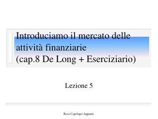 Introduciamo il mercato delle attività finanziarie (cap.8 De Long + Eserciziario)