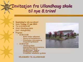 Invitasjon fra Ullandhaug skole  til nye 8.trinn!