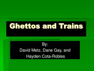 Ghettos and Trains