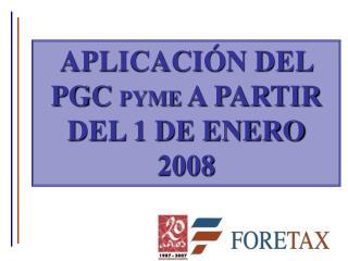 APLICACIÓN DEL PGC  PYME  A PARTIR DEL 1 DE ENERO 2008