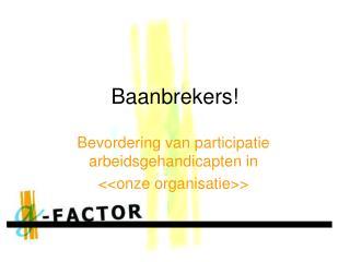 Baanbrekers!