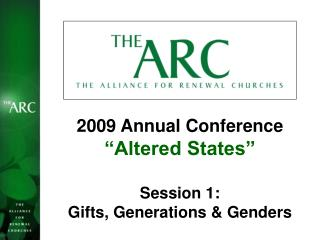 "2009 Annual Conference ""Altered States"" Session 1:  Gifts, Generations & Genders"