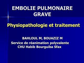 EMBOLIE PULMONAIRE GRAVE Physiopathologie et traitement