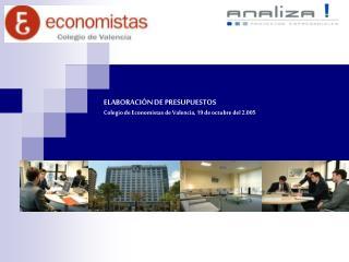 ELABORACI�N DE PRESUPUESTOS Colegio de Economistas de Valencia, 19 de octubre del 2.005