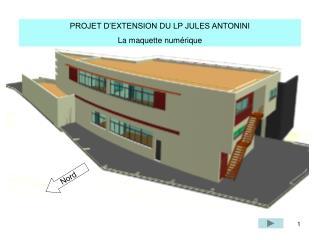 PROJET D'EXTENSION DU LP JULES ANTONINI La maquette numérique