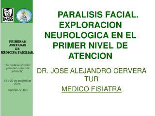 PARALISIS FACIAL. EXPLORACION NEUROLOGICA EN EL PRIMER NIVEL DE ATENCION