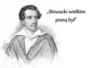 """""""Słowacki wielkim poetą był"""""""