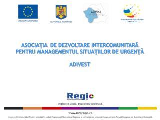 ASOCIAŢIA  DE DEZVOLTARE INTERCOMUNITARĂ PENTRU MANAGEMENTUL SITUAŢIILOR DE URGENŢĂ  ADIVEST