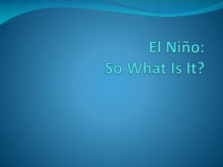 El Ni�o: So What Is It?