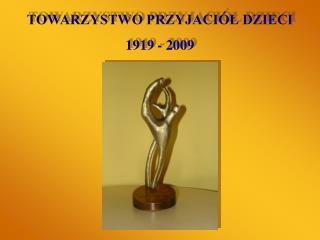 TOWARZYSTWO PRZYJACIÓŁ DZIECI 1919 - 2009