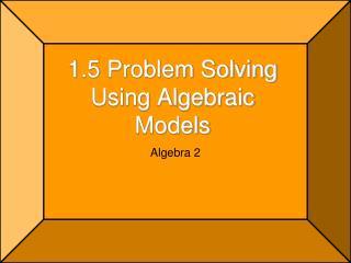 1.5 Problem Solving Using Algebraic Models