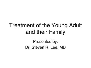 Treatment of the Young Adult and their Family
