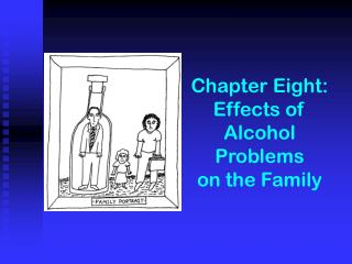 Chapter Eight:  Effects of Alcohol Problems on the Family