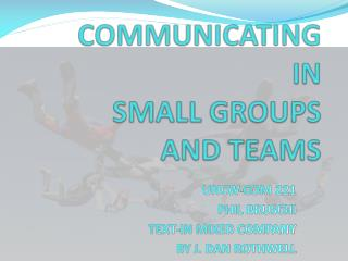 COMMUNICATING IN SMALL GROUPS AND  TEAMS