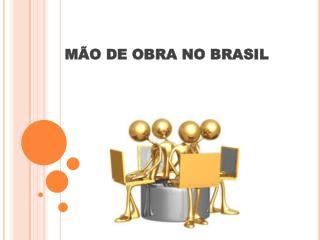 M�O DE OBRA NO  BRASIL